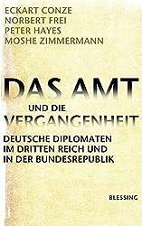 Das Amt und die Vergangenheit: Deutsche Diplomaten im Dritten Reich und in der Bundesrepublik