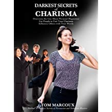 Darkest Secrets of Charisma: Overcome the Lies about Personal Magnetism, Get People to Feel Your Charisma and Influence Others with Your Words (Darkest Secrets by Tom Marcoux Book 9) (English Edition)