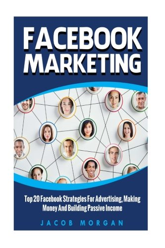 facebook-marketing-top-20-facebook-strategies-for-advertising-making-money-and-building-passive-inco