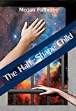 The Half-Shape Child (The Half-Shape Trilogy Book 1)
