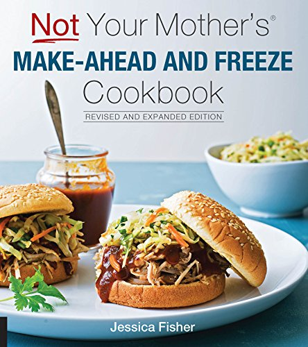 Not Your Mother's Make-Ahead and Freeze Cookbook Revised and Expanded Edition (English Edition)