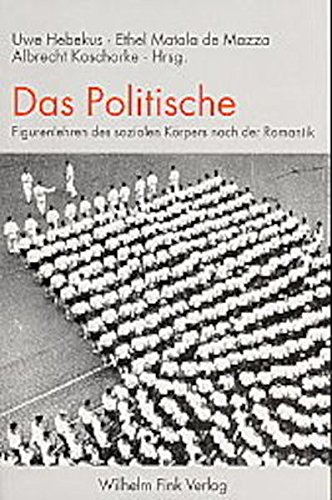 Das Politische. Figurenlehren des sozialen Körpers nach der Romantik