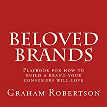 Beloved Brands: Playbook for how to create a brand your consumers will love (English Edition)