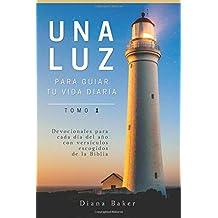 Una Luz Para Guiar Tu Vida Diaria - Tomo 1: Devocionales para cada día del año con versículos escogidos de la Biblia: Volume 1