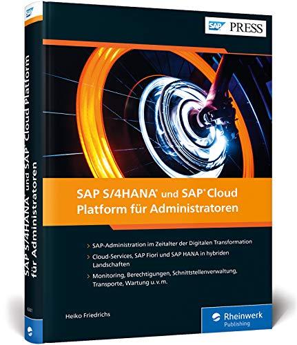 SAP S/4HANA und SAP Cloud Platform für Administratoren: Basisadministration für SCP, Cloud und IoT (SAP PRESS)