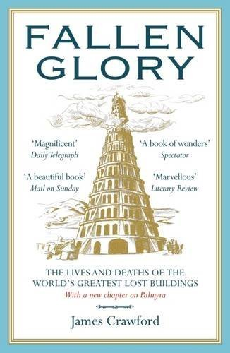 fallen-glory-the-lives-and-deaths-of-the-worlds-greatest-lost-buildings-by-james-crawford-2016-07-12