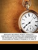 maximes du droit public fran ois tir es des capitulaires des ordonnances du royaume des autres monumens de l histoire de france volume v 1 part