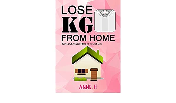 Lose Kg From Home Easy And Efficient Tips To Weight Loss Ebook H Anne Amazon In Kindle Store