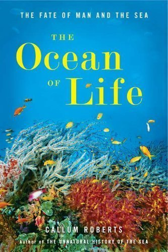 The Ocean of Life: The Fate of Man and the Sea by Roberts, Callum (2012) Hardcover