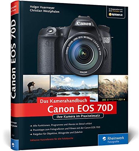 Canon EOS 70D: Ihre Kamera im Praxiseinsatz (Galileo Design) Canon Cams