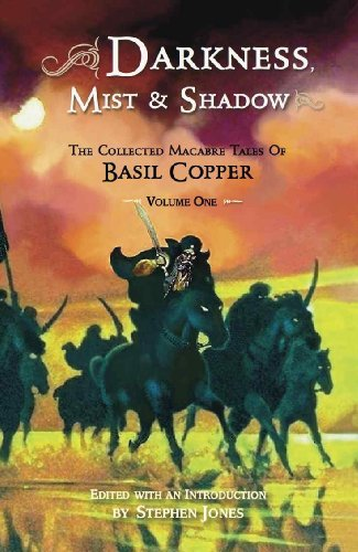 Darkness, Mist and Shadow: The Collected Macarbre Tales of Basil Copper: 1