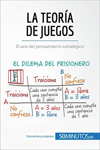 La teoría de juegos: El arte del pensamiento estratégico (Gestión y Marketing) por 50Minutos.es