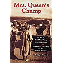 Mrs. Queen's Chump: IDI Amin, the Mau Mau, Communists, and Other Silly Follies of the British Empire - A Military Memoir