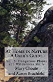 At Home in Nature - Vol. 5: Dangerous Plants and Wilderness Skills (At Home in Nature - A User's Guide)