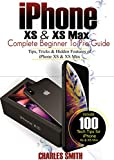iPhone XS & XS Max Complete Beginner to Pro Guide: Tips, Tricks & Hidden Features of iPhone XS & XS Max (English Edition)