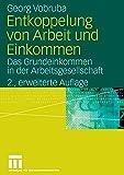 Entkoppelung von Arbeit und Einkommen: Das Grundeinkommen in der Arbeitsgesellschaft - Georg Vobruba