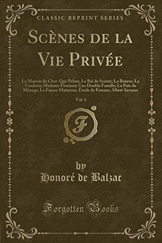 Scènes de la Vie Privée, Vol. 1: La Maison du Chat-Qui-Pelote; Le Bal de Sceaux; La Bourse; La Vendetta; Madame Firmiani; Une Double Famille; La Paix ... de Femme; Albert Savarus (Classic Reprint)