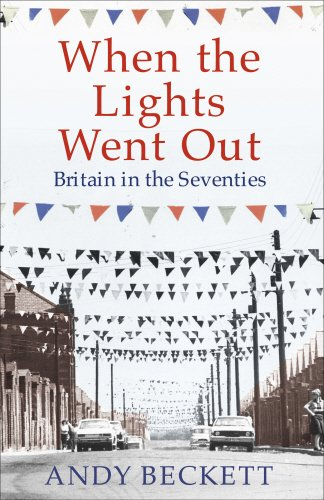 When the Lights Went Out: Britain in the Seventies (English Edition)