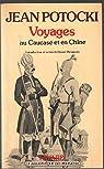 Voyage dans les steppes d'Astrakhan et du Caucase Expédition en Chine par Potocki