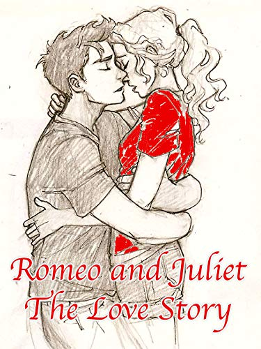 Romeo and Juliet The Love Story: Teen love story (English Edition)