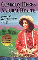 Common Herbs for Natural Health (Herbals of Our Foremothers) by Juliette de Bairacli Levy (1996-04-11)
