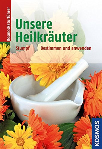 Unsere Heilkräuter: bestimmen und anwenden (Kosmos-Naturführer)