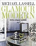 Glamour modern: Zeitlos elegant wohnen - Michael Lassell