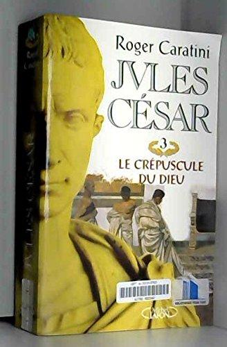 Jules Csar, tome 3 : Le crpuscule du dieu