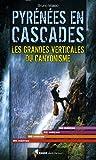 Telecharger Livres PYRENEES EN CASCADES GRANDES VERTICALES DU CANYONISME (PDF,EPUB,MOBI) gratuits en Francaise