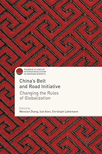 China's Belt and Road Initiative: Changing the Rules of Globalization (Palgrave Studies of Internationalization in Emerging Markets)