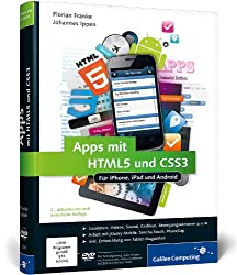 Apps mit HTML5 und CSS3: Für iPhone, iPad und Android – Neuauflage inkl. jQuery Mobile, PhoneGap, Sencha Touch & Co. (Galileo Computing)