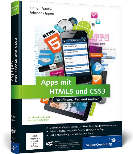 Apps mit HTML5 und CSS3: Für iPhone, iPad und Android - Neuauflage inkl. jQuery Mobile, PhoneGap, Sencha Touch & Co