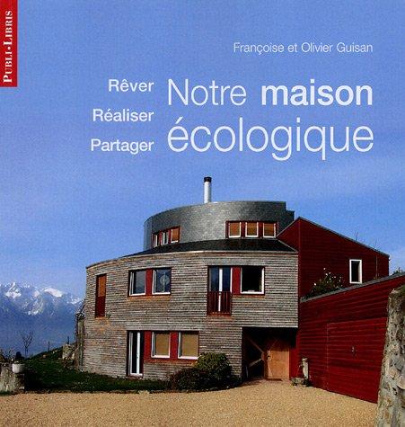 Notre maison écologique par Olivier Guisan