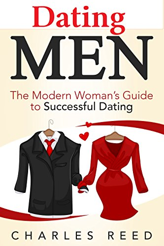 Dating Men: The Modern Woman's Guide to Successful Dating (Dating, Attracting Men,...