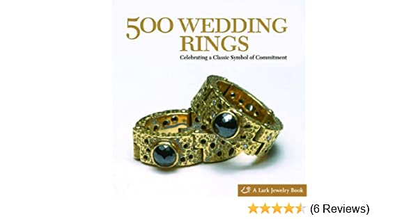 500 Wedding Rings Celebrating A Classic Symbol Of Commitment 500