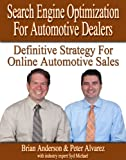 Search Engine Optimization for Automotive Dealers - The Definitive Strategy for Online Automotive Sales