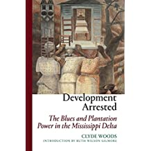 Development Arrested: The Blues and Plantation Power in the Mississippi Delta: From the Plantation Era to the Katrina Crisis in the Mississippi Delta