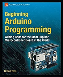 Beginning Arduino Programming: Writing Code for the Most Popular Microcontroller Board in the World (Technology in Action)