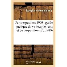 Paris exposition 1900: guide pratique du visiteur de Paris et de l'exposition (Histoire)
