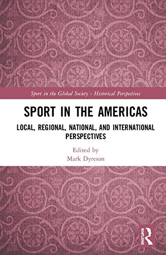 Sport in the Americas: Local, Regional, National, and International Perspectives (Sport in the Global Society - Historical perspectives)