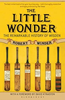 The Little Wonder: The Remarkable History of Wisden by [Winder, Robert]