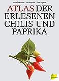 Atlas der erlesenen Chilis und Paprika - Erich Stekovics, Julia Kospach, Peter Angerer