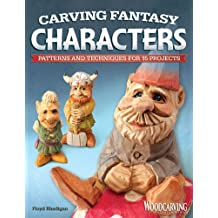 "Carving Fantasy Characters: Patterns and Techniques for 15 Projects (""Woodcarving Illustrated"" Book)"