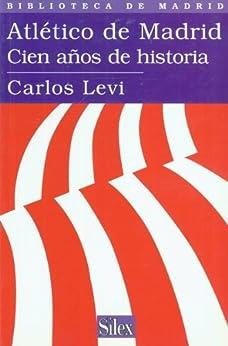 Atletico de Madrid Cien años de historia de [Carlos Levi]