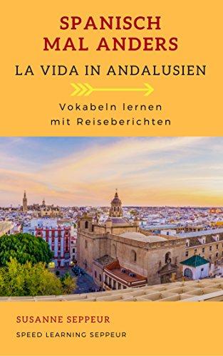 Spanisch mal anders - La Vida in Andalusien: Vokabeln Lernen mit Reiseberichten