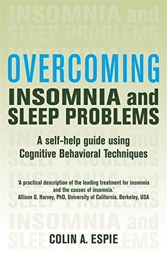 Overcoming Insomnia and Sleep Problems: A Self-Help Guide Using Cognitive Behavioral Techniques by Colin Espie (2006-01-26)