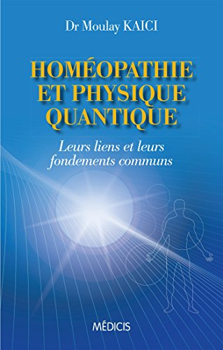 Homéopathie et physique quantique : Leurs liens et leurs fondements communs par Dr Kaici Moulay