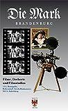 Filme, Drehorte und Filmstudios: UFA, Metropolis, Woltersdorf, Reichsfilmkammer, DEFA, Babelsberg (Die Mark Brandenburg)