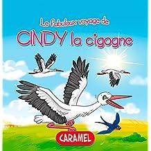 Cindy la cigogne: Une histoire du soir pour tout petits et lecteurs en herbe (Les fabuleux voyages t. 4)