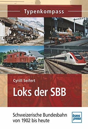 Loks der SBB: Schweizerische Bundesbahn von 1902 bis heute (Typenkompass)